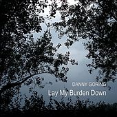 Lay My Burden Down by Danny Goring