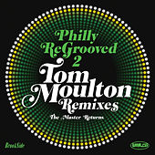 Philly Re-Grooved: The Tom Moulton Remixes Volume 2: The Master Returns by Various Artists