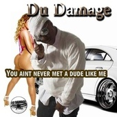 You aint never met a dude like me by Du Damage