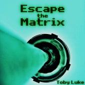 Escape the Matrix by Toby Luke