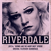 Riverdale: Special Episode - Hedwig and the Angry Inch the Musical (Original Television Soundtrack) von Riverdale Cast