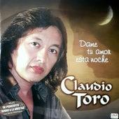 Dame Tu Amor Esta Noche de Claudio Toro