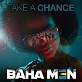Take a Chance (Motion Repeat) by Baha Men