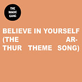 Believe In Yourself (The Arthur Theme Song) von The Magic Gang