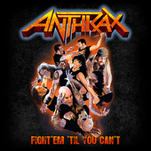 Fight 'Em Til You Can't de Anthrax