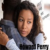 Let Me Be Yours de Howard Perry
