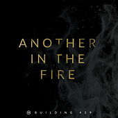 Another in the Fire by Building 429
