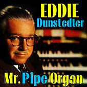 Mister Pipe Organ! de Eddie Dunstedter
