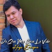 De Que Me Sirve la Vida de Hugo Enrique