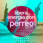 Libera energia con Perreo by Various Artists