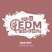 Bad Guy by Hard EDM Workout