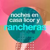 Noches en casa- licor y rancheras by Various Artists