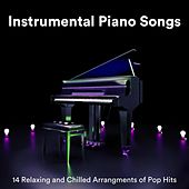 Instrumental Piano Songs: 14 Relaxing and Chilled Arrangements of Pop Hits by Various Artists