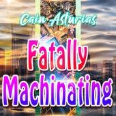 Fatally Machinating de Cain Asturias