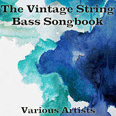 The Vintage String Bass Songbook by Various Artists