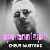 Aphrodisiac by Chevy Mustang