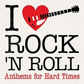 I Love Rock 'N' Roll: Anthems for Hard Times de Various Artists