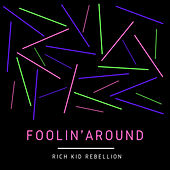 Foolin' Around von Rich Kid Rebellion