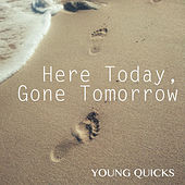 Here Today, Gone Tomorrow von Young Quicks