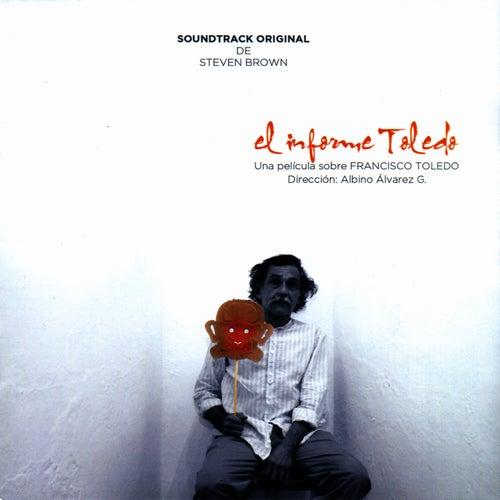 El Informe Toledo: Una Pelicula Sobre Francisco Toledo (Soundtrack Original) by Steven Brown