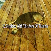 33 Meditate with the Aura of Thunder by Rain Sounds and White Noise