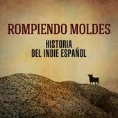 Rompiendo Moldes: Historia del Indie Español de Various Artists