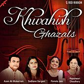Khwahish Ghazals by Various Artists