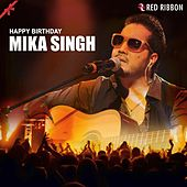 Happy Birthday Mika Singh by Mika Singh