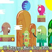 18 Happy Time for Kids by Canciones Infantiles