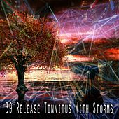 39 Release Tinnitus with Storms by Rain Sounds and White Noise