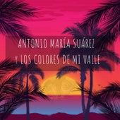 Antonio Maria Suárez y los Colores de Mi Valle von Various Artists