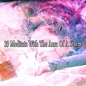 39 Meditate with the Aura of a Storm by Rain Sounds and White Noise