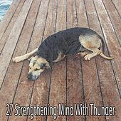 27 Strengthening Mind with Thunder by Rain Sounds and White Noise