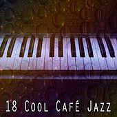 18 Cool Café Jazz von Chillout Lounge