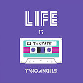 Life Is A Mixtape von Two Angels