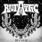 Be Calm by Riot in the Attic