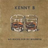 No Rocks for My Bourbon by Kenny B