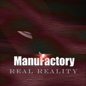 Real Reality von Manufactory