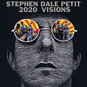 2020 Visions by Stephen Dale Petit