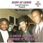 The Producer: A Child Creeps Before It Walks (King Cliff Production Presents Cliff St Lewis) by Cliff St Lewis