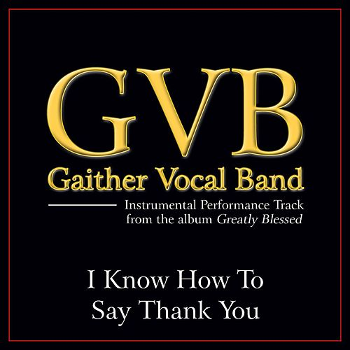 I Know How To Say Thank You Performance Tracks by Gaither Vocal Band