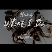 What I Do by Yung