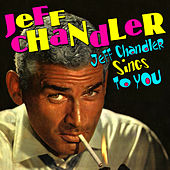 Jeff Chandler Sings To You by Jeff Chandler
