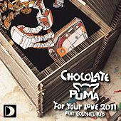 For Your Love 2011 von Chocolate Puma