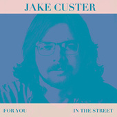 For You / In the Street by Jake Custer