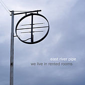 We Live in Rented Rooms by East River Pipe