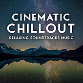 Cinematic Chillout - Relaxing Soundtracks Music di Various Artists