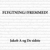 Flygtning // Fremmed! by Jakob A Og De Sidste