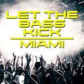 Let the Bass Kick In Miami by Various Artists