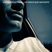 Lo Único Que Necesito by Gastón Martínez